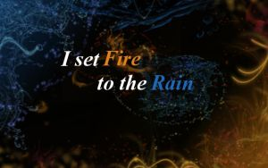 Set Fire to the Rain by FrogPrincess01
