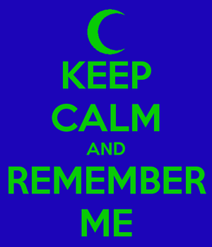 Keep Calm And Remember Me by Kaisertheconquerer
