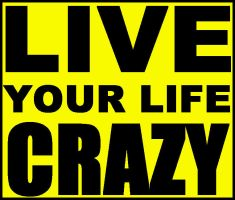 live your life crazy by ateljEE