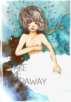 Take Me Faraway. by winterlaced