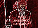 Donald Trump - MAKE AMERIKKKA HATE AGAIN by crizzlesbuttons