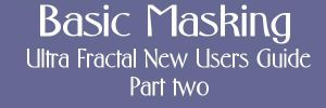 Basic Masking-New Users Guide by Ultra-Fractal