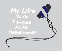 My Life Is As Tangled As My Headphones by CuriosityCubed