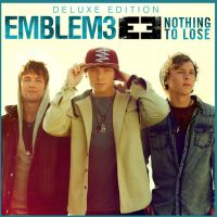 [ALBUM] Nothing To Lose (Deluxe Version) - Emblem3 by Immacrazyweirdo