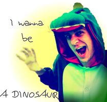 I Wanna Be A Dinosaur by Junthor