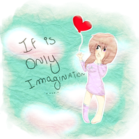 If is..Only imagination..? by CrazyIceCream4ever