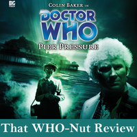That WHO-Nut review: Pier Pressure by SavageScribe