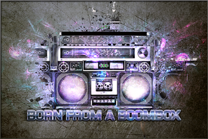 Born From  A Boombox by Jaze360