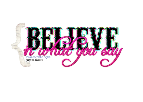 Texto PNG ''Believe in what you say'' (HOTTN) by Soyunsetsicocodrilo