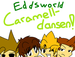 -Eddsworld Caramelldansen- by Crazy-Daydreamer