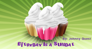 Everyday is Like Sundae by jquest68