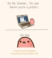No one on the internet knows you're a potato~ by EmilysDiary