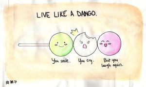 Live Like a Dango by ReasonBeautifulChild