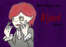 But why is the blood gone? by XxmostlyhumanxX