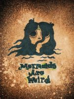 Mermaids are weird by Deadsound