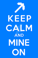 Minecraft - Keep Calm and Mine On by JohnTuley