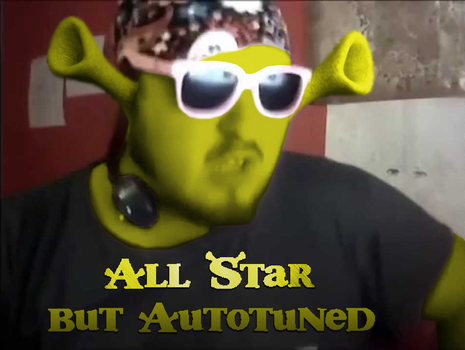 All Star but Autotuned by KingpinOfMemes