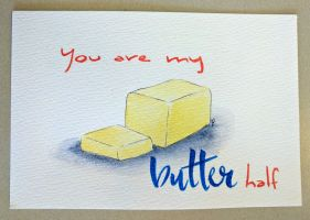 You are my 'butter' half by flygirldavies