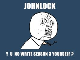 JohnLock Y U No Write Season 3? by BranMawr