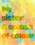 My Sister: A Splash Of Colour by pixiepot