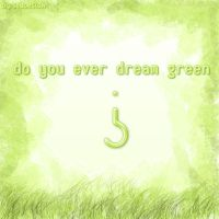 do you ever dream green? by SeBDeSiGN