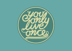 You Only Live Once by manishmansinh