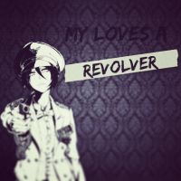 My loves a revolver. by Camcatdiamond