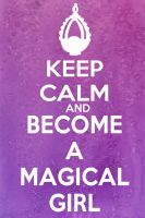 Keep Calm And Become A Magical Girl by Enuwey