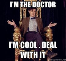 I'm the Doctor I'm Cool Deal with it by shadowfear92
