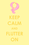 Keep Calm and Flutter On by HechiceraRip