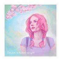 I'm just a fucked-up girl by ImperfectSoul