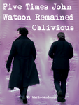 Five Times John Watson Remained Oblivious Cover by thriceandonce