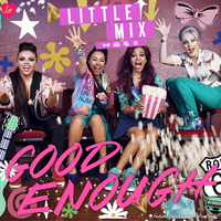 Little Mix - Good Enough Cover/Album by LadyWitwicky