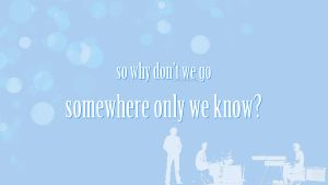 Somewhere Only We Know by Astral-17