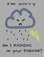 Tshirt: Raining On Your Parade by leakymuffin