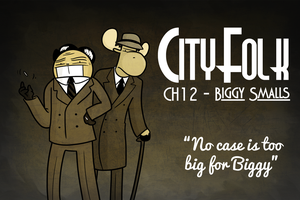 Chapter 12: Biggy Smalls by cityfolkwebcomic