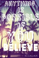 Anything is Possible If You Believe by breyerbat212