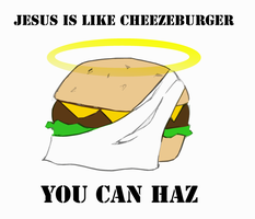 Jesus is Like Cheezeburger by eruanna