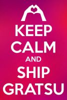 KEEP CALM AND SHIP GRATSU by J0LIA