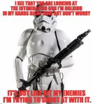 The Stormtrooper and His Gun by Dudesradsterrockstar