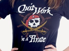 Quit Work, Be A Pirate by deviantARTGear