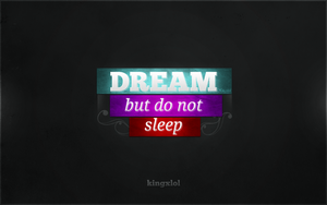 Dream, but do not sleep by Kingxlol