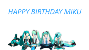 .: HAPPY BIRTHDAY MIKU :. by PUFFYlover5