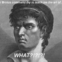 Brutus Commands thy!!!! by Pure2153Light