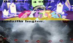 When Season 4 of Mlp Ended There Now New Godzilla by newsuperdannyzx
