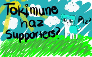 Tokimune has Supporters Plz? by Zilla-Hearted