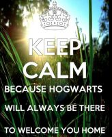 Keep Calm - Hogwarts Will always be there... by fandomizing-always
