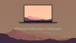 Afternoon Mountains Wallpaper by TheButterCat