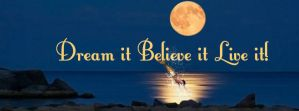 Dream it Believe it Live it by cookiebaby722