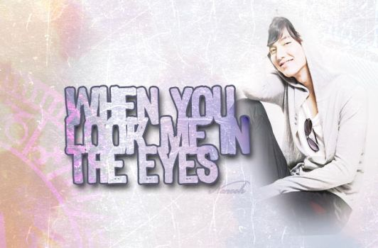 when u look me in the eyes by Nanooh